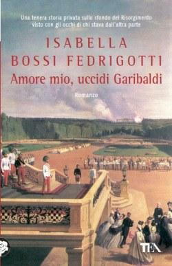 Amore mio, uccidi Garibaldi